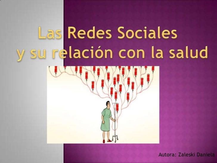 Las Redes Sociales <br />y su relación con la salud<br />Autora: Zaleski Daniela<br />
