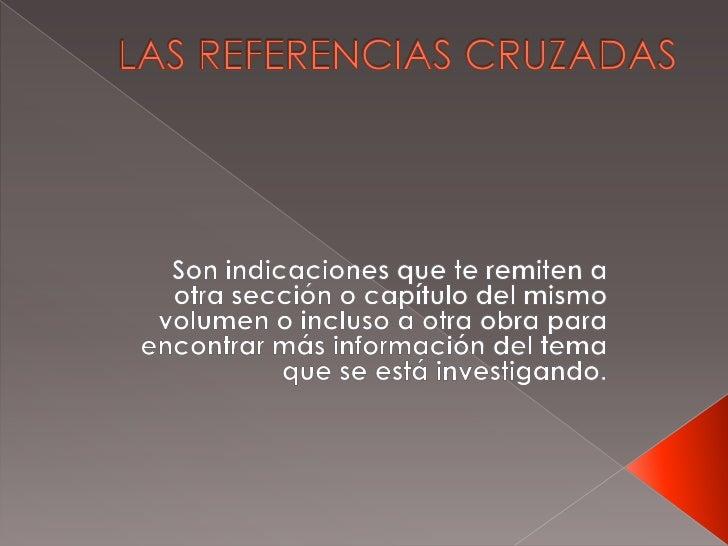 LAS REFERENCIAS CRUZADAS<br />Son indicaciones que te remiten a otra sección o capítulo del mismo volumen o incluso a otra...