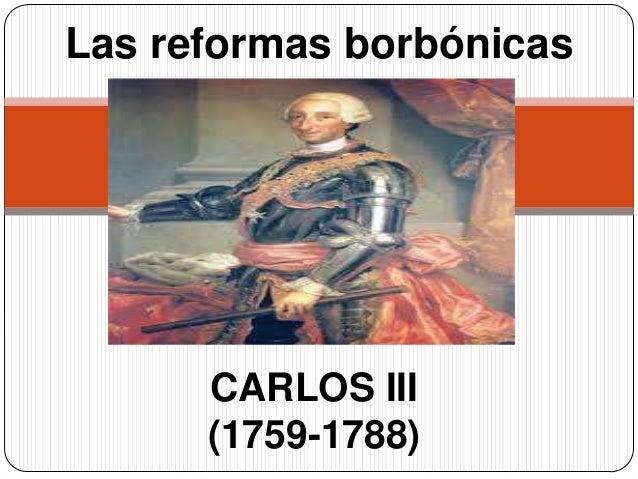 Las reformas borbónicas  CARLOS III (1759-1788)