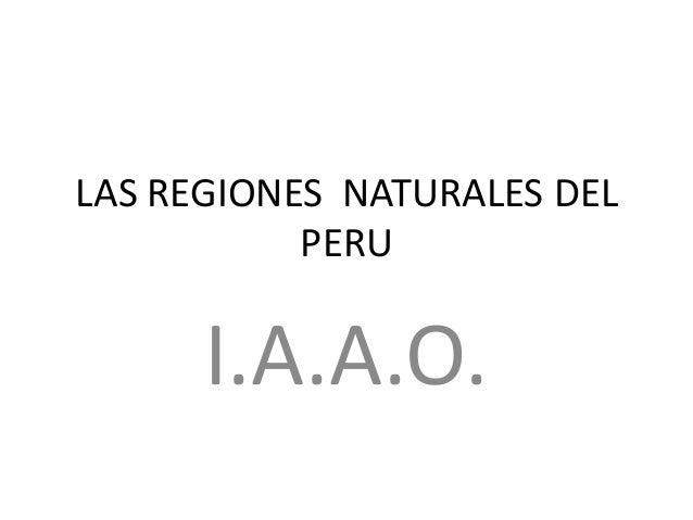 LAS REGIONES NATURALES DEL PERU I.A.A.O.