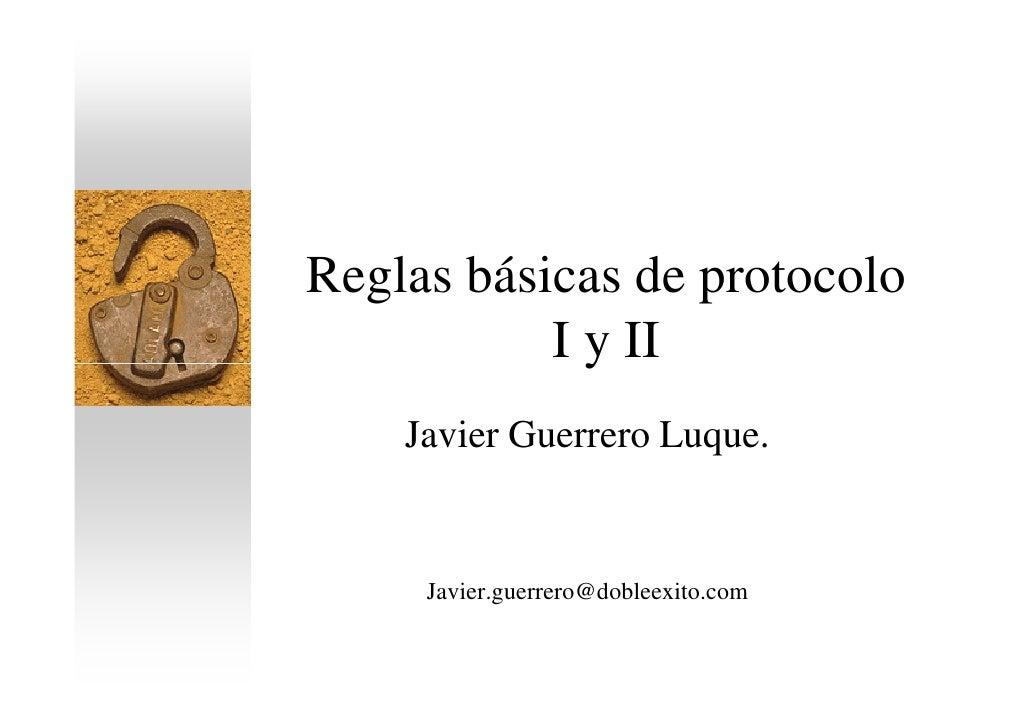 Reglas básicas de protocolo           I y II    Javier Guerrero Luque.     Javier.guerrero@dobleexito.com