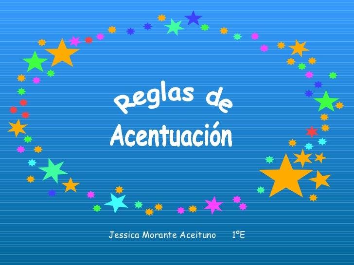 Reglas de  Acentuación Jessica Morante Aceituno  1ºE