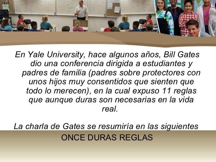 En Yale University, hace algunos años, Bill Gates    dio una conferencia dirigida a estudiantes y padres de familia (padre...