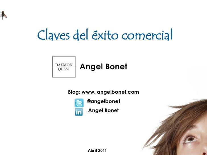 Claves del éxito comercial         Angel Bonet     Blog: www. angelbonet.com           @angelbonet            Angel Bonet ...