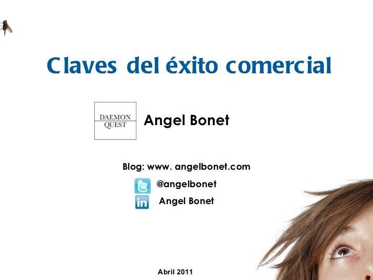 Claves del éxito comercial Abril 2011 Angel Bonet Blog: www. angelbonet.com @angelbonet Angel Bonet