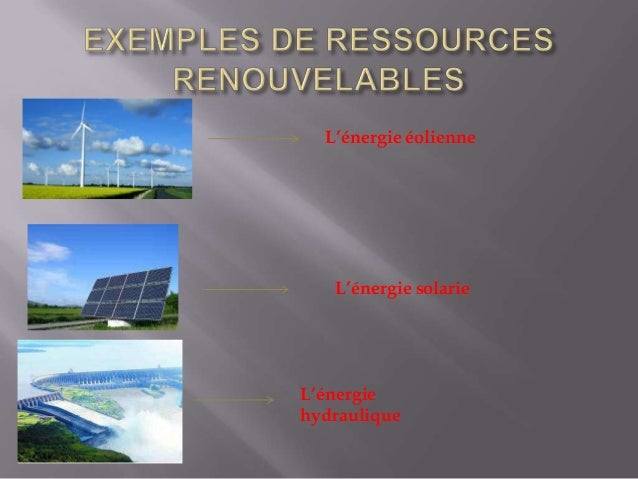 QUELQUES EXEMPLES DE RESSOURCES NON RENOUVELABLES  Quelques exemples de ressources non renouvelables sont: -Combustibles f...