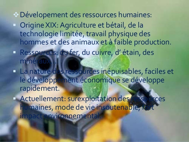  Dévelopement des ressources humaines:  Origine XIX: Agriculture et bétail, de la  technologie limitée, travail physique...