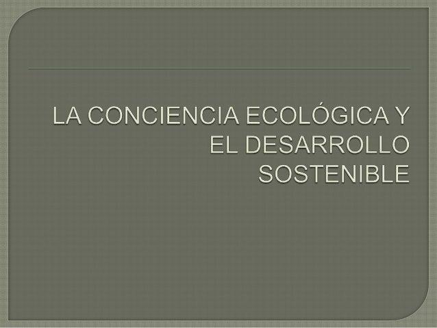 ¿QUÉ ES LA CONCIENCIA ECOLÓGICA?   La conciencia ecológica se define como una práctica de desarrollo sostenible para fren...