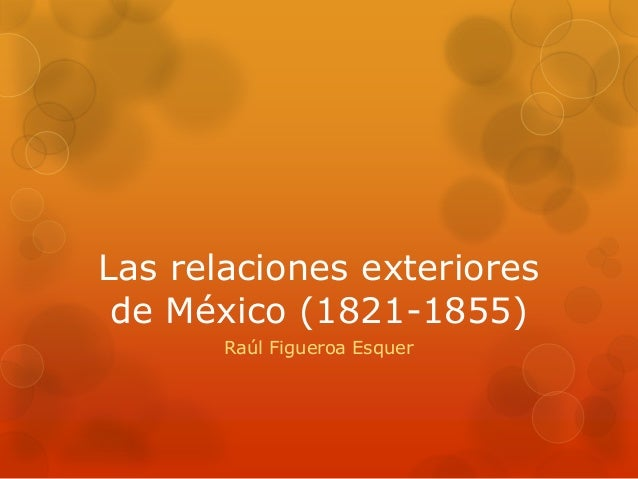 Las relaciones exteriores de México (1821-1855) Raúl Figueroa Esquer