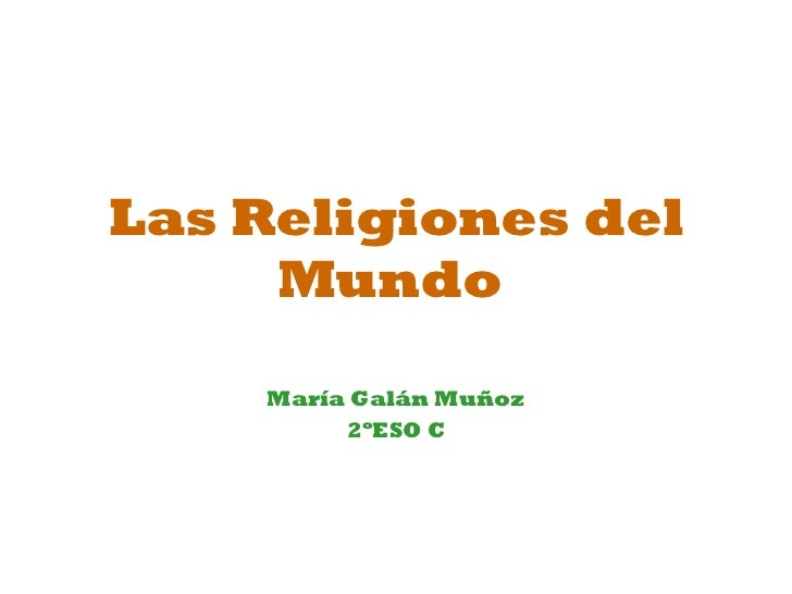 Las Religiones del Mundo María Galán Muñoz 2ºESO C