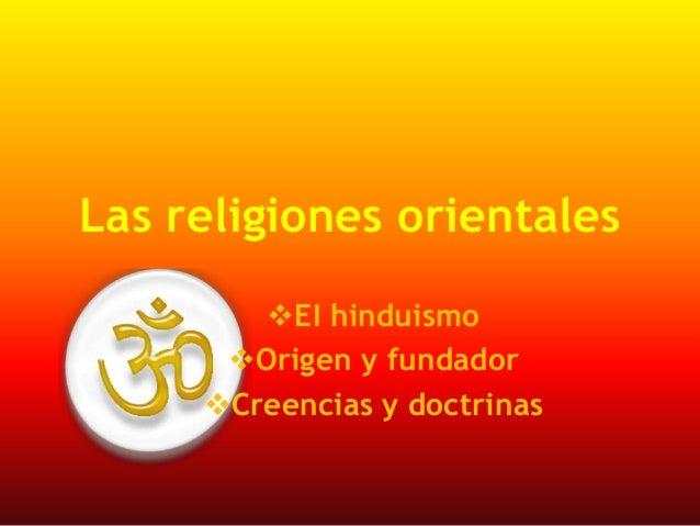 Las religiones orientales EI hinduismo Origen y fundador Creencias y doctrinas