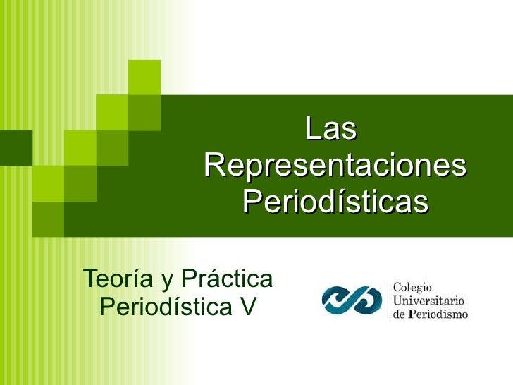 Las  Representaciones Periodísticas Teoría y Práctica Periodística V