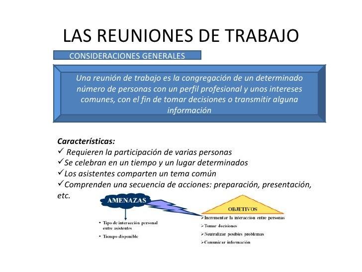 LAS REUNIONES DE TRABAJO CONSIDERACIONES GENERALES Una reunión de trabajo es la congregación de un determinado número de p...
