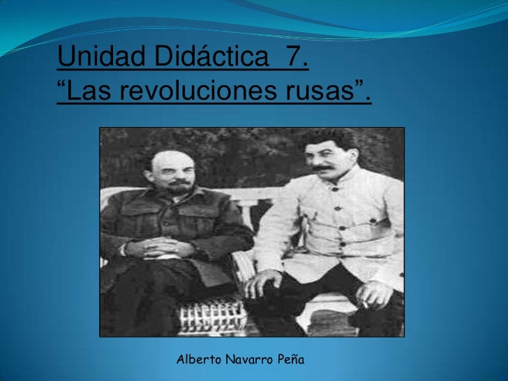 """Unidad Didáctica 7.""""Las revoluciones rusas"""".         Alberto Navarro Peña"""