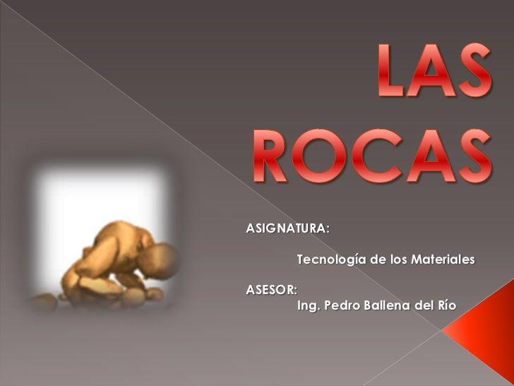 ASIGNATURA:          Tecnología de los MaterialesASESOR:          Ing. Pedro Ballena del Río