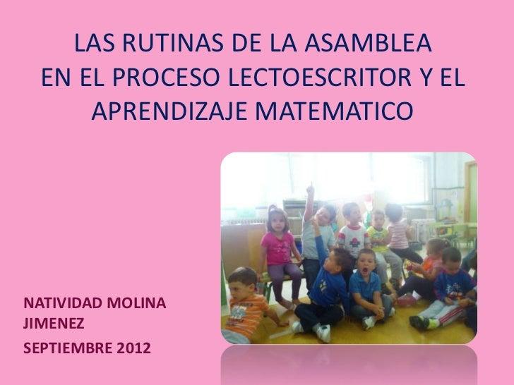 LAS RUTINAS DE LA ASAMBLEA EN EL PROCESO LECTOESCRITOR Y EL     APRENDIZAJE MATEMATICONATIVIDAD MOLINAJIMENEZSEPTIEMBRE 2012