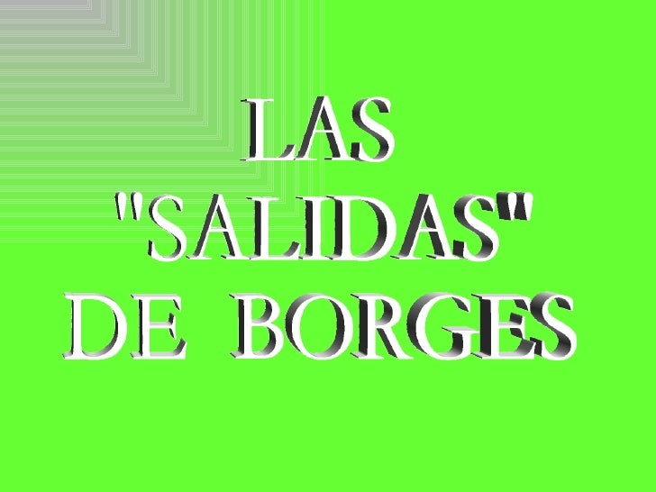 """LAS  """"SALIDAS"""" DE  BORGES"""