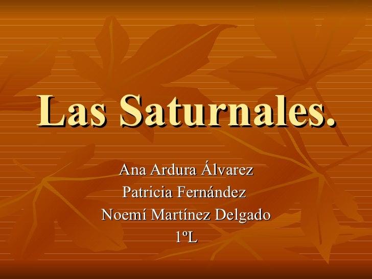 Las Saturnales. Ana Ardura Álvarez Patricia Fernández  Noemí Martínez Delgado 1ºL