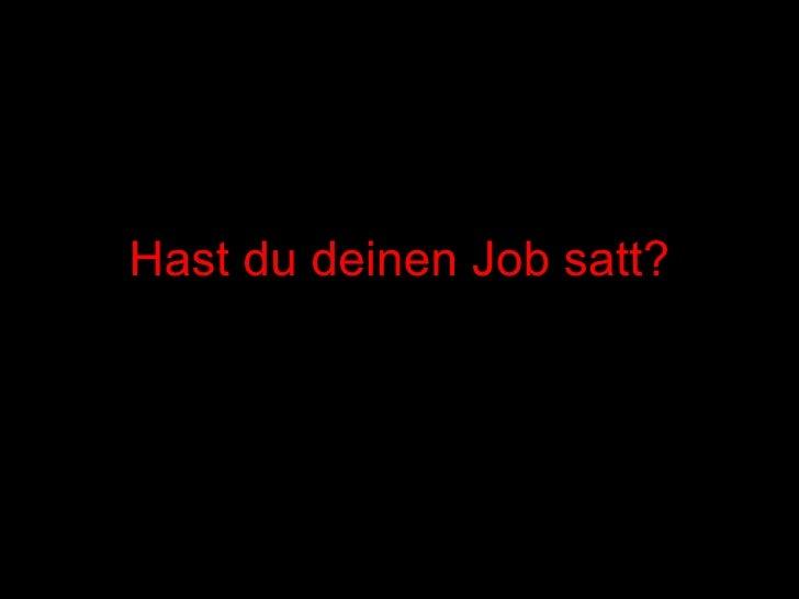 Hast du deinen Job satt?