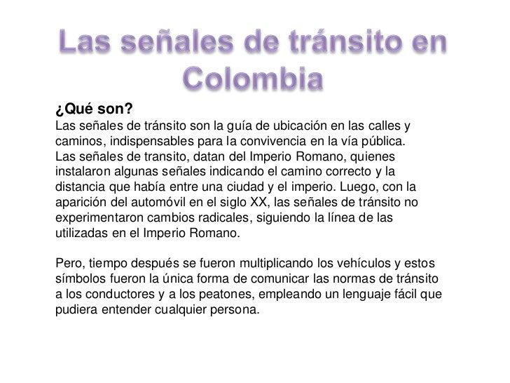 Las señales de tránsito en Colombia <br />¿Qué son?<br />Las señales de tránsito son la guía de ubicación en las calles y ...