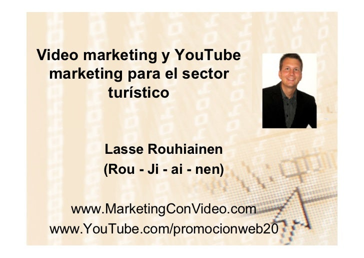 Video marketing y YouTube  marketing para el sector         turístico        Lasse Rouhiainen        (Rou - Ji - ai - nen)...