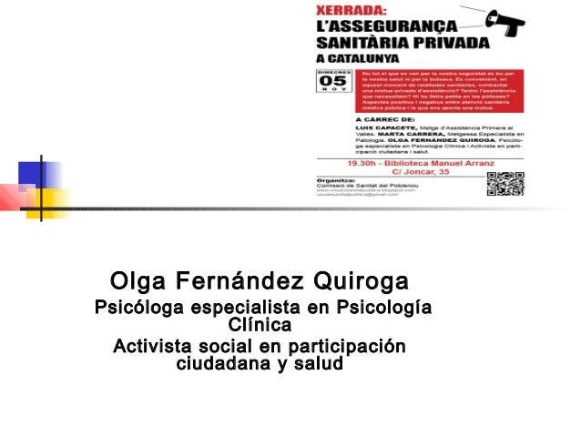 Olga Fernández Quiroga Psicóloga especialista en Psicología Clínica Activista social en participación ciudadana y salud