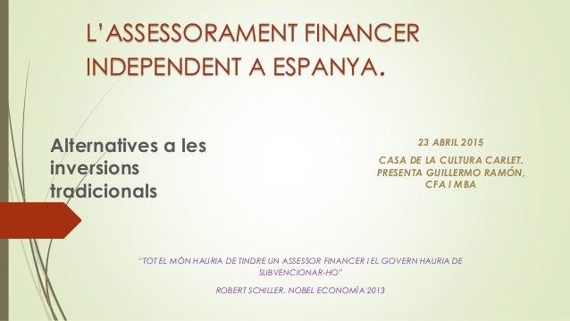 """L'ASSESSORAMENT FINANCER INDEPENDENT A ESPANYA. Alternatives a les inversions tradicionals """"TOT EL MÓN HAURIA DE TINDRE UN..."""