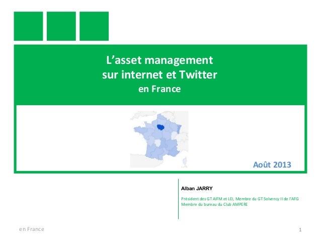 L'asset management sur internet et Twitter en France en France 1 Alban JARRY Président des GT AIFM et LEI, Membre du GT So...