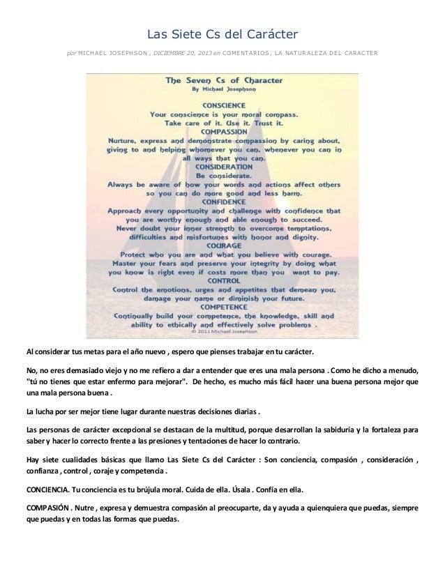 Las Siete Cs del Carácter por MICHAEL J O SEPHSO N , DICIEMBRE 20, 2013 en CO MENTARIO S, LA NATUR ALEZA D EL CARACTER  Al...