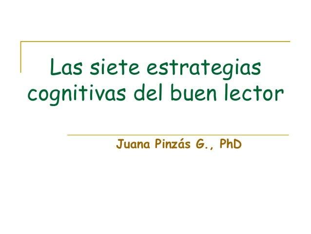 Las siete estrategias cognitivas del buen lector Juana Pinzás G., PhD