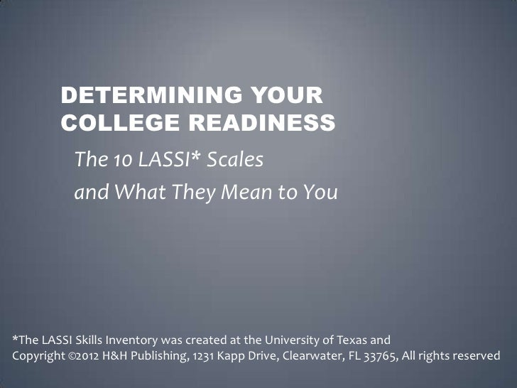 DETERMINING YOUR        COLLEGE READINESS           The 10 LASSI* Scales           and What They Mean to You*The LASSI Ski...