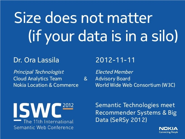 Size does not matter   (if your data is in a silo)Dr. Ora Lassila               2012-11-11Principal Technologist    ...