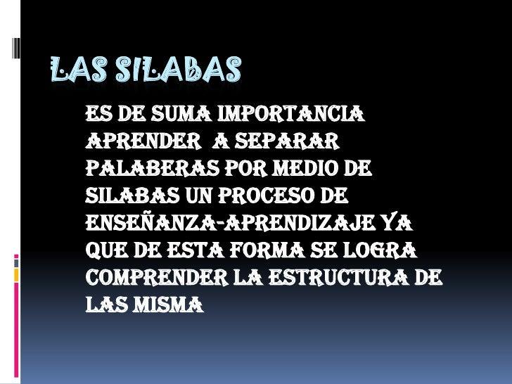 LAS SILABAS<br />ES DE SUMA IMPORTANCIA APRENDER  A SEPARAR PALABERAS POR MEDIO DE SILABAS UN PROCESO DE ENSEÑANZA-APRENDI...
