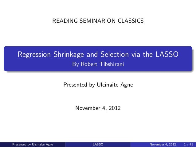 READING SEMINAR ON CLASSICS   Regression Shrinkage and Selection via the LASSO                                 By Robert T...