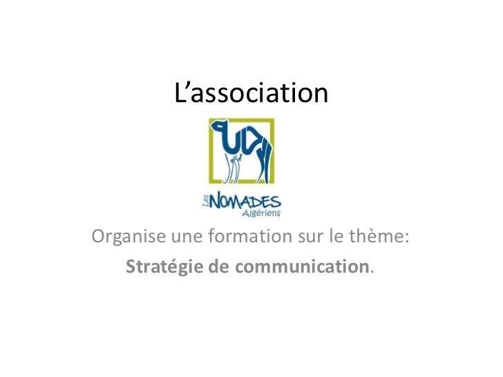 L'associationOrganise une formation sur le thème:   Stratégie de communication.