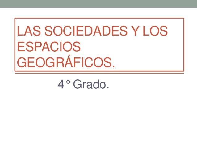 LAS SOCIEDADES Y LOS ESPACIOS GEOGRÁFICOS. 4° Grado.