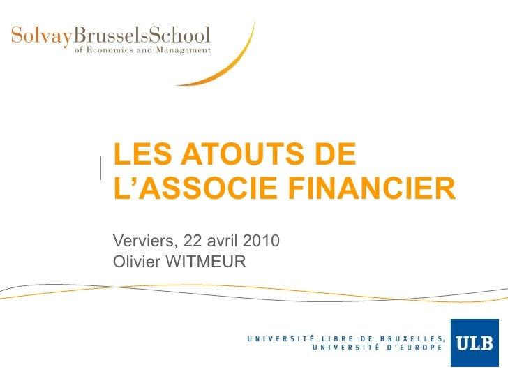 LES ATOUTS DE L'ASSOCIE FINANCIER Verviers, 22 avril 2010 Olivier WITMEUR