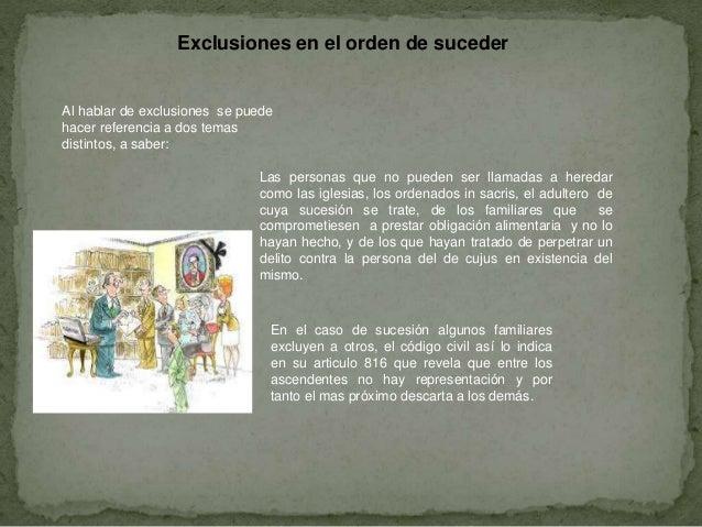 Exclusiones en el orden de suceder Al hablar de exclusiones se puede hacer referencia a dos temas distintos, a saber: Las ...