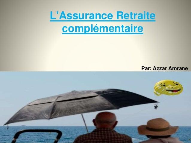 L'Assurance Retraite complémentaire Par: Azzar Amrane