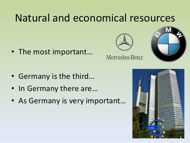 Natural and economical resources• The most important…• Germany is the third…• In Germany there are…• As Germany is very im...