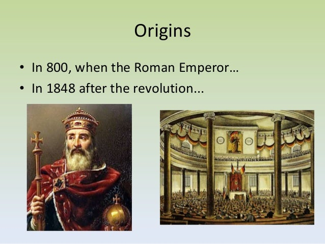 Origins• In 800, when the Roman Emperor…• In 1848 after the revolution...