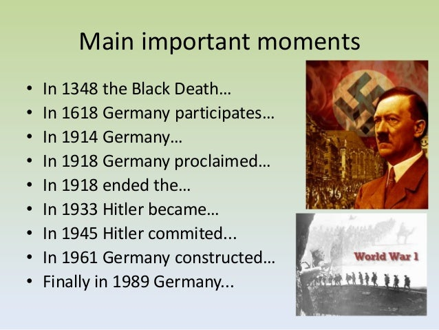 Main important moments•   In 1348 the Black Death…•   In 1618 Germany participates…•   In 1914 Germany…•   In 1918 Germany...