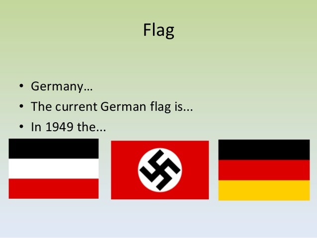 Flag• Germany…• The current German flag is...• In 1949 the...