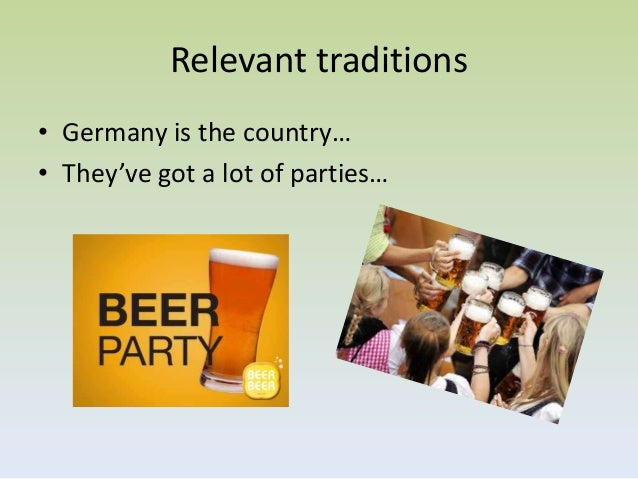 Relevant traditions• Germany is the country…• They've got a lot of parties…