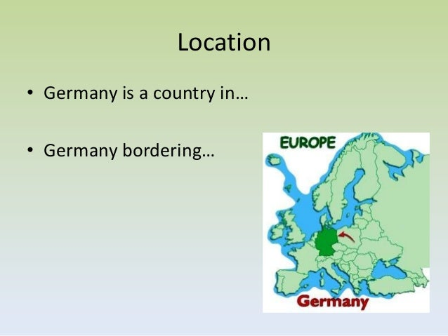 Location• Germany is a country in…• Germany bordering…