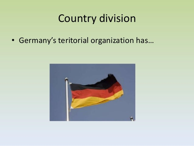 Country division• Germany's teritorial organization has…