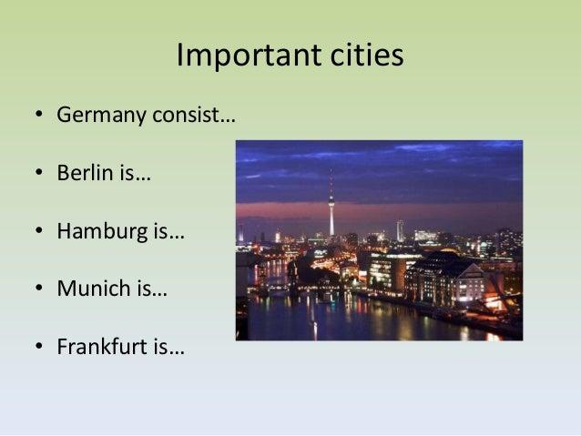 Important cities• Germany consist…• Berlin is…• Hamburg is…• Munich is…• Frankfurt is…