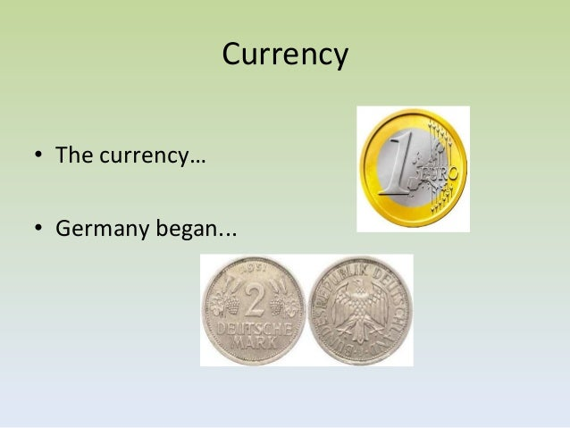 Currency• The currency…• Germany began...