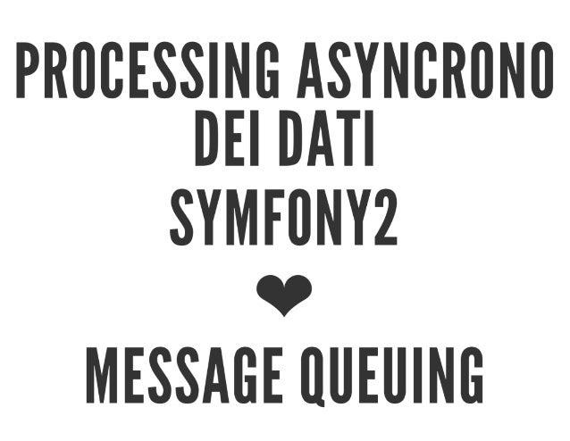 Processing asyncrono dei dati - Symfony2 ❤ Message Queuing