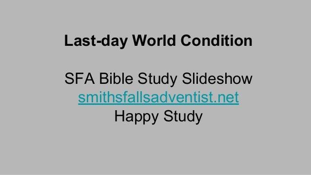 Last-day World Condition SFA Bible Study Slideshow smithsfallsadventist.net Happy Study